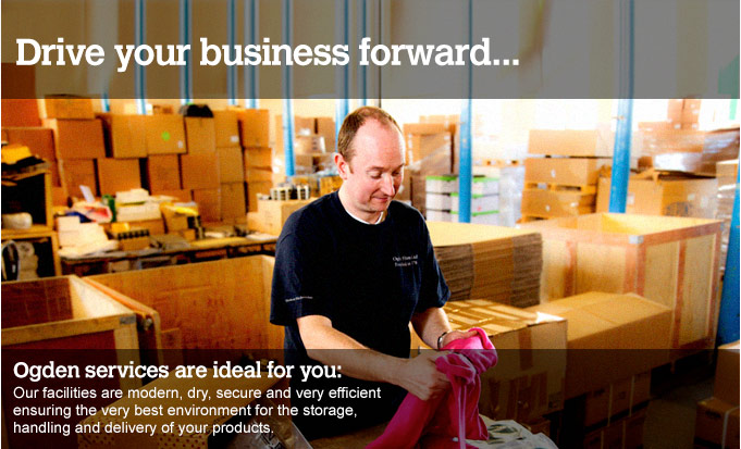 Drive your business forward... Ogden services are ideal for you. Our facilities are modern, dry, secure and very efficient ensuring the very best environment for the storage, handling and delivery of your products