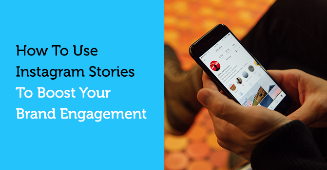 How to Use Instagram Stories to Boost Your Brand Engagement