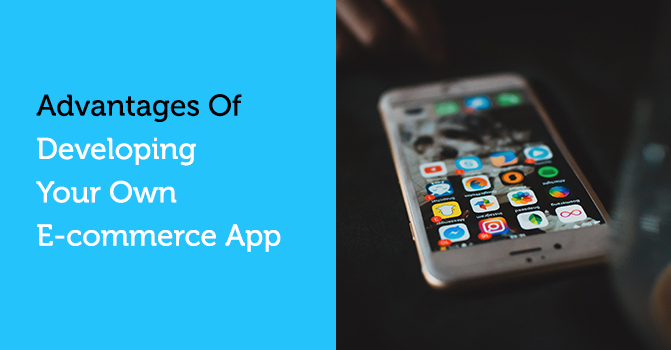 Advantages of developing an ecommerce app