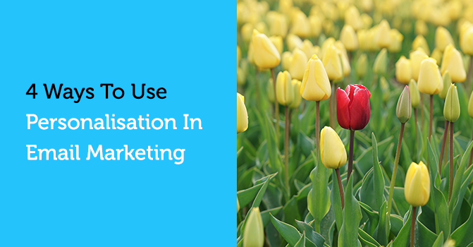 4 ways to use personalisation in email marketing