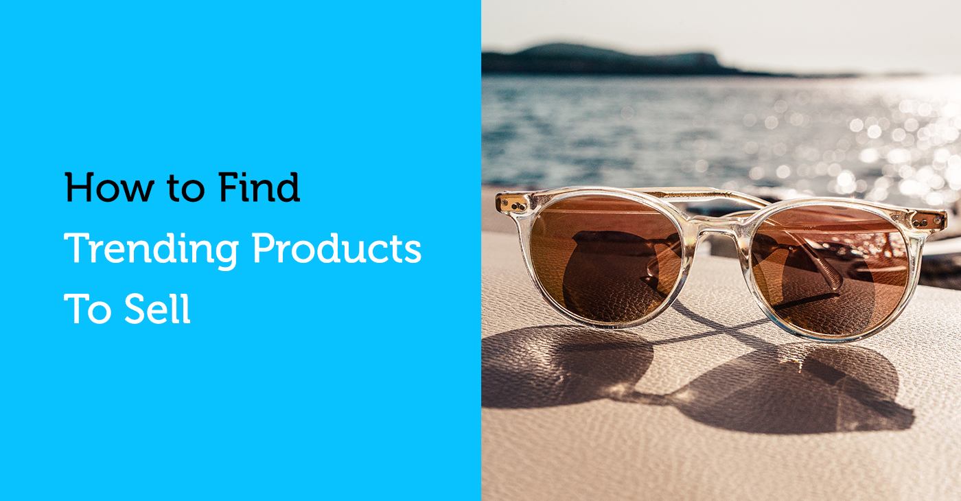 How to Find Trending Products to Sell