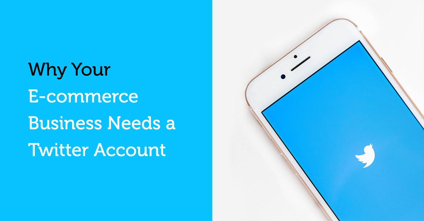 Why Your Ecommerce Business Needs A Twitter Account