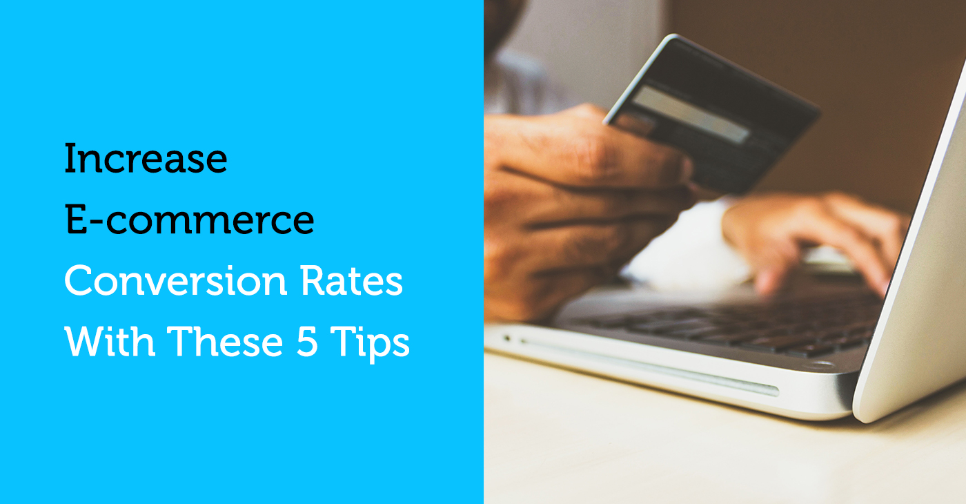 Increase Ecommerce Conversion Rates With These 5 Tips