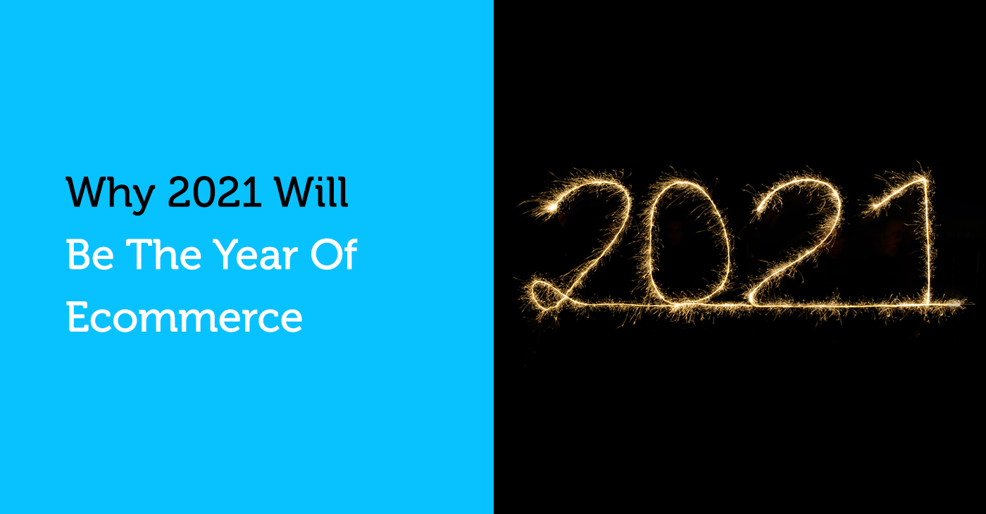 Why 2021 will be the year of Ecommerce