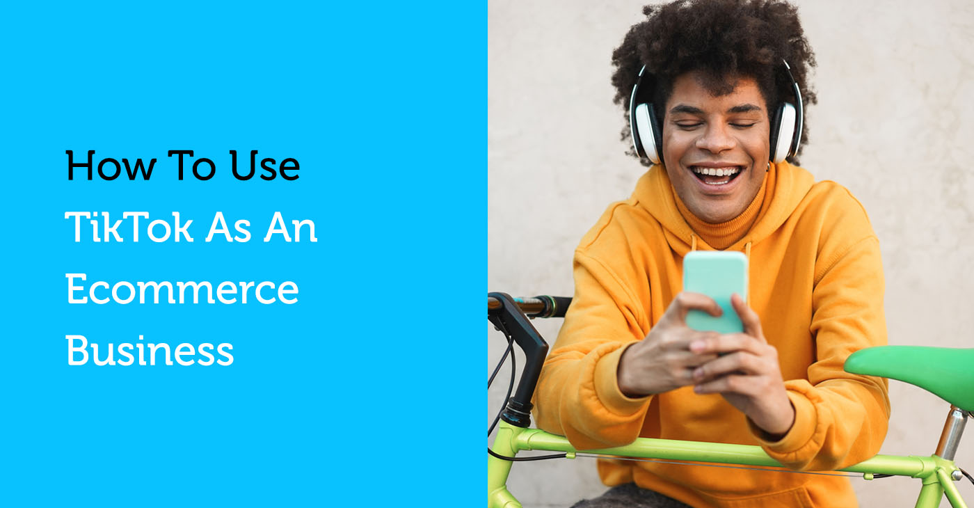 How to use TikTok as an ecommerce business