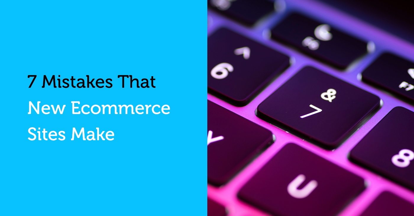 7 mistakes that new ecommerce sites make
